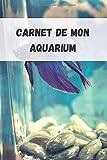 Carnet de mon Aquarium: Carnet d'entretien et de maintenance pour aquarium d'eau douce  | Journal de notes...