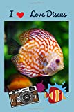 I Love Discus: Discus Fish Notebook (Lined Notebook for Fish Lovers)